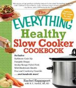 The Everything Healthy Slow Cooker Cookbook : Everything - Rachel Rappaport