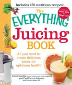 The Everything Juicing Book : All you need to create delicious juices for your optimum health - Carole Jacobs