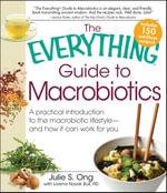 The Everything Guide to Macrobiotics : A practical introduction to the macrobiotic lifestyle - and how it can work for you - Julie S. Ong