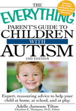 The Everything Parent's Guide to Children with Autism, 2nd Edition : Expert, reassuring advice to help your child at home, at school, and at play - Adelle Jameson Tilton