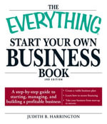 The Everything Start Your Own Business Book : A Step-By-Step Guide to Starting, Managing, and Building a Profitable Business - Judith B. Harrington