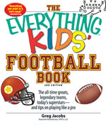 The Everything Kids' Football Book : The all-time greats, legendary teams, today's superstars--and tips on playing like a pro - Greg Jacobs