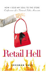 Retail Hell : How I Sold My Soul to the Store Confessions of a Tortured Sales Associate - Freeman Hall