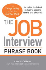 The Job Interview Phrase Book : The Things to Say to Get You the Job You Want - Nancy Schuman