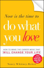 Now is the Time to Do What You Love : How to Make the Career Move that Will Change Your Life - Nancy Whitney-Reiter