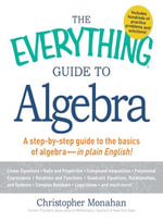 The Everything Guide to Algebra : A Step-By-Step Guide to the Basics of Algebra - In Plain English! - Christopher Monahan