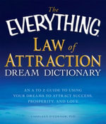 The Everything Law of Attraction Dream Dictionary : An A-Z guide to using your dreams to attract success, prosperity, and love - Cathleen O Connor