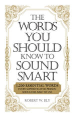 The Words You Should Know to Sound Smart : 1200 Essential Words Every Sophisticated Person Should Be Able to Use - Bobbi Bly
