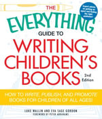 The Everything Guide to Writing Children's Books, 2nd Edition : How to write, publish, and promote books for children of all ages! - Luke Wallin