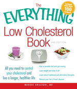 The Everything Low Cholesterol Book, 2nd Edition : All you need to control your cholesterol and live a longer, healthier life - Murdoc Khaleghi
