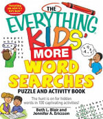 The Everything Kids' More Word Searches Puzzle and Activity Book : The hunt is on for hidden words in 100 captivating activities - Beth L. Blair