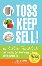 Toss, Keep, Sell! : The Suddenly Frugal Guide to Cleaning Out the Clutter and Cashing in - Leah Ingram