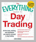 The Everything Guide to Day Trading : All the tools, training, and techniques you need to succeed in day trading - David Borman