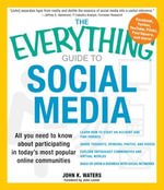 The Everything Guide to Social Media : All you need to know about participating in today's most popular online communities - John K Waters
