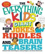 The Everything Kids' Giant Book of Jokes, Riddles, and Brain Teasers : Hours of Laugh-Out-Loud Fun! - Michael Dahl