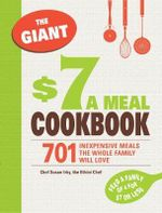 The Giant $7 a Meal Cookbook : 701 Inexpensive Meals the Whole Family Will Love - Chef Susan Irby