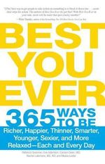 Best You Ever : 365 Ways to be Richer, Happier, Thinner, Smarter, Younger, Sexier, and More Relaxed - Each and Every Day - Rebecca Swanner