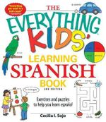 The Everything Kids' Learning Spanish Book : Exercises and Puzzles to Help You Learn Espanol - Cecilia I. Sojo