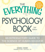 The Everything Psychology Book, 2nd Edition : Explore the human psyche and understand why we do the things we do - Kendra Cherry