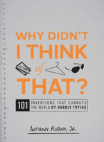 Why Didn't I Think of That? : 101 Inventions that Changed the World by Hardly Trying - Anthony Rubino Jr.