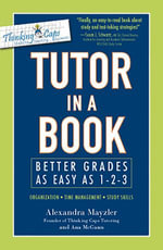 Tutor in a Book : Better Grades as Easy as 1-2-3 - Alexandra Mayzler