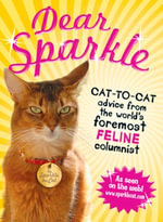 Dear Sparkle : Cat-to-Cat Advice from the world's foremost feline columnist - Sparkle the Cat