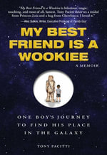 My Best Friend is a Wookie : One Boy's Journey to Find His Place in the Galaxy - Tony Pacitti