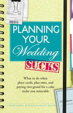 Planning Your Wedding Sucks : What to do when place cards, plus ones, and paying two grand for a cake make you miserable - Joanne Kimes