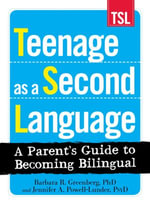 Teenage as a Second Language : A Parent's Guide to Becoming Bilingual - Barbara R. Greenberg
