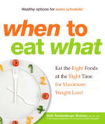 When to Eat What : Eat the Right Foods at the Right Time for Maximum Weight Loss! - Heidi Reichenberger McIndoo