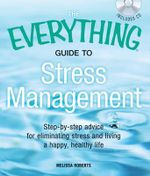 The Everything Guide to Stress Management : Step-by-Step Advice for Eliminating Stress and Living a Happy, Healthy Life - Melissa Roberts
