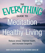 The Everything Guide to Meditation for Healthy Living : Reduce Stress, Improve Health, and Increase Longevity ( Includes CD) - David B. Dillard-Wright