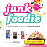 Junk Foodie - Special eBook Edition : 51 Delicious Recipes for the Lowbrow Gourmand - Emilie Baltz