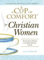 A Cup of Comfort for Christian Women : Stories That Celebrate Your Faith and Trust in God - Colleen Sell