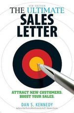 The Ultimate Sales Letter : Attract New Customers, Boost Your Sales - Dan S. Kennedy