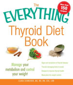 The Everything Thyroid Diet Book : Manage Your Metabolism and Control Your Weight - Kelly Frick