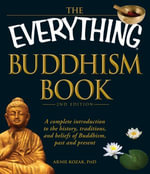The Everything Buddhism Book, 2nd Edition : A complete introduction to the history, traditions, and beliefs of Buddhism, past and present - Arnie Kozak