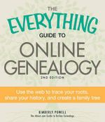 The Everything Guide to Online Genealogy : Use the Web to Trace Your Roots, Share Your History, and Create a Family Tree - Kimberly Powell