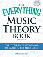 The Everything Music Theory Book : Take Your Understanding of Music to the Next Level - Marc Schonbrun