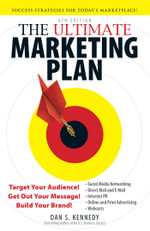 The Ultimate Marketing Plan : Target Your Audience! Get Out Your Message! Build Your Brand! - Dan S. Kennedy