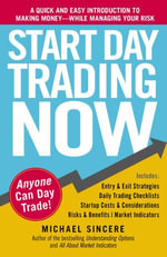 Start Day Trading Now : A Quick and Easy Introduction to Making Money While Managing Your Risk - Michael Sincere