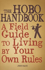 The Hobo Handbook : A Field Guide to Living by Your Own Rules - Josh Mack