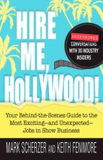 Hire Me, Hollywood! : Your Behind-the-Scenes Guide to the Most Exciting - and Unexpected - Jobs in Show Business - Mark Scherzer