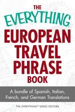 The Everything European Travel Phrase Book - The Editors of The Everything Series