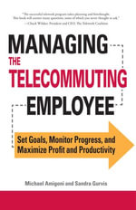 Managing the Telecommuting Employee : Set Goals, Monitor Progress, and Maximize Profit and Productivity - Michael Amigoni