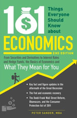 101 Things Everyone Should Know About Economics : A Down and Dirty Guide to Everything from Securities and Derivatives to Interest Rates and Hedge Funds - And What They Mean For You - Peter Sander