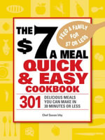 The $7 a Meal Quick and Easy Cookbook : 301 Delicious Meals You Can Make in 30 Minutes or Less - Chef Susan Irby