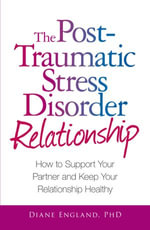 The Post Traumatic Stress Disorder Relationship : How to Support Your Partner and Keep Your Relationship Healthy - Diane England