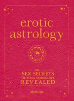 Erotic Astrology : The Sex Secrets of Your Horoscope Revealed - Phyllis Vega