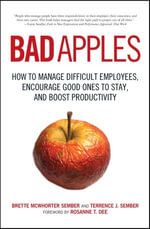 Bad Apples : How to Manage Difficult Employees, Encourage Good Ones to Stay, and Boost Productivity - Terrance Sember
